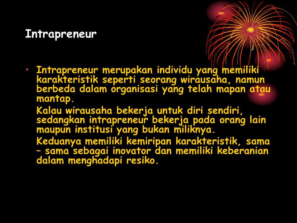 Intrapreneur Intrapreneur merupakan individu yang memiliki karakteristik seperti seorang wirausaha, namun berbeda dalam organisasi yang telah mapan atau mantap.