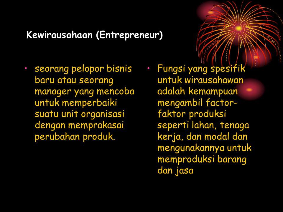 Kewirausahaan (Entrepreneur) seorang pelopor bisnis baru atau seorang manager yang mencoba untuk memperbaiki suatu unit organisasi dengan memprakasai