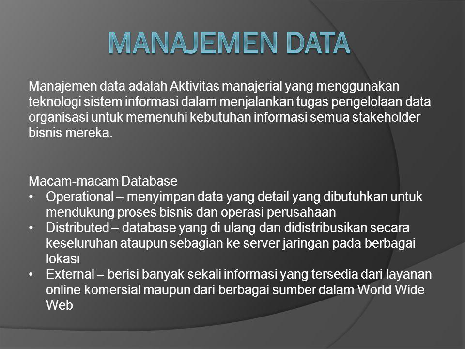Manajemen data adalah Aktivitas manajerial yang menggunakan teknologi sistem informasi dalam menjalankan tugas pengelolaan data organisasi untuk memen