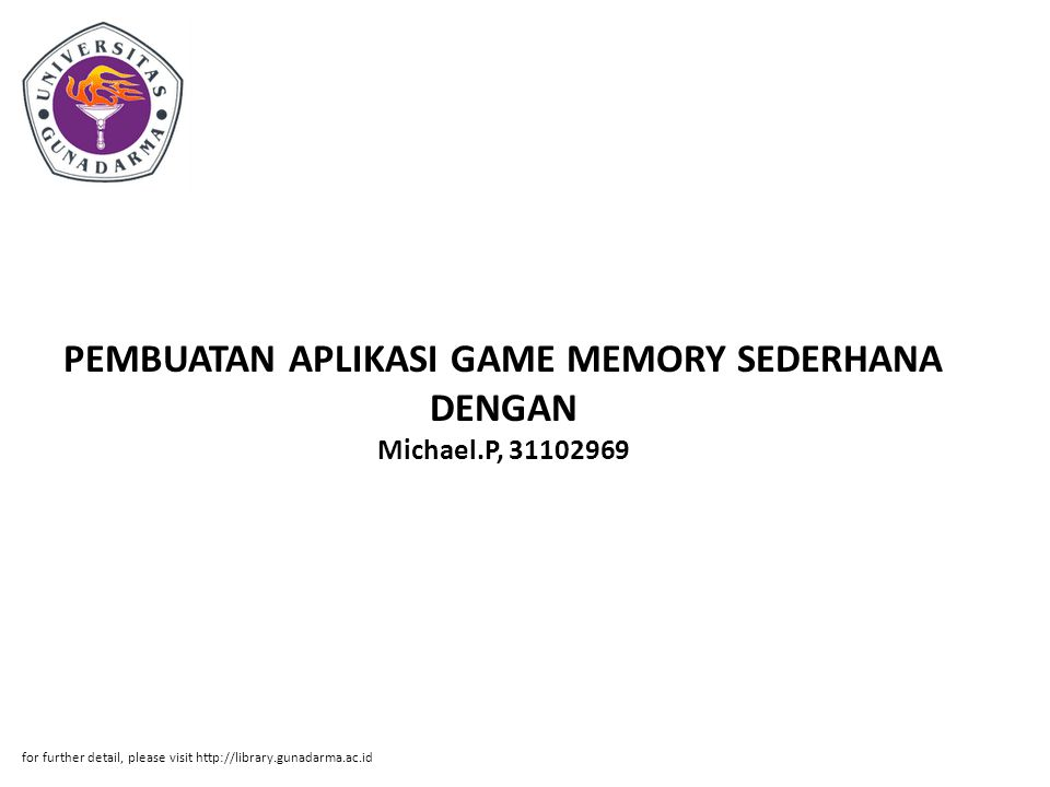 PEMBUATAN APLIKASI GAME MEMORY SEDERHANA DENGAN Michael.P, 31102969 for further detail, please visit http://library.gunadarma.ac.id