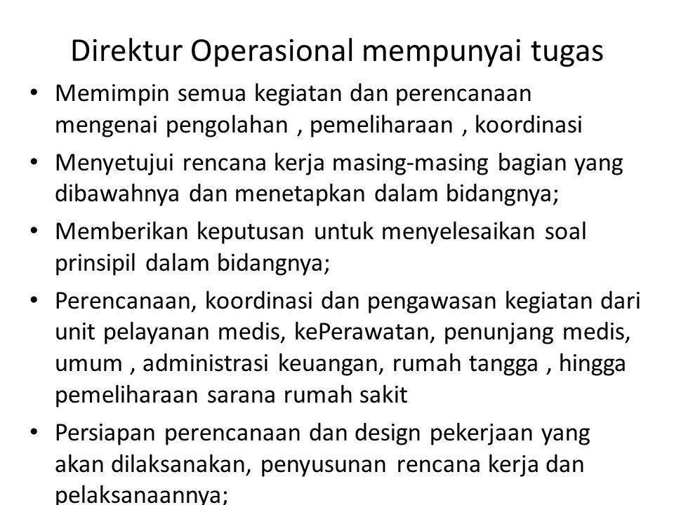 Direktur Operasional mempunyai tugas Memimpin semua kegiatan dan perencanaan mengenai pengolahan, pemeliharaan, koordinasi Menyetujui rencana kerja ma