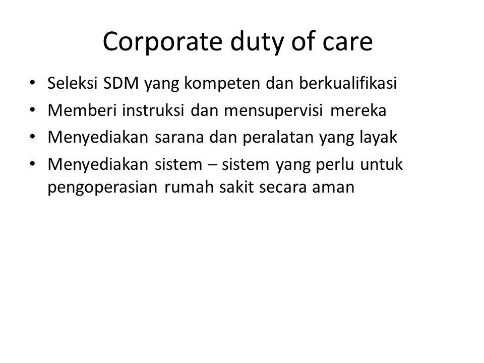 Corporate duty of care Seleksi SDM yang kompeten dan berkualifikasi Memberi instruksi dan mensupervisi mereka Menyediakan sarana dan peralatan yang la