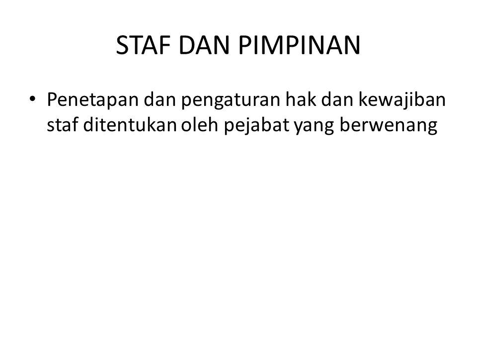 STAF DAN PIMPINAN Penetapan dan pengaturan hak dan kewajiban staf ditentukan oleh pejabat yang berwenang