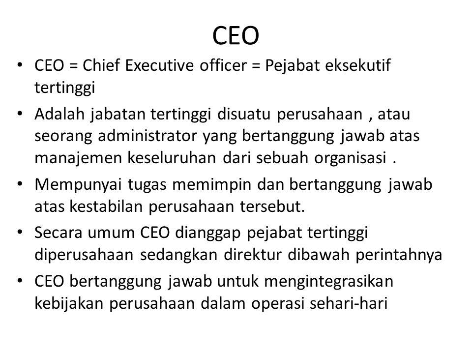 CEO CEO = Chief Executive officer = Pejabat eksekutif tertinggi Adalah jabatan tertinggi disuatu perusahaan, atau seorang administrator yang bertanggu