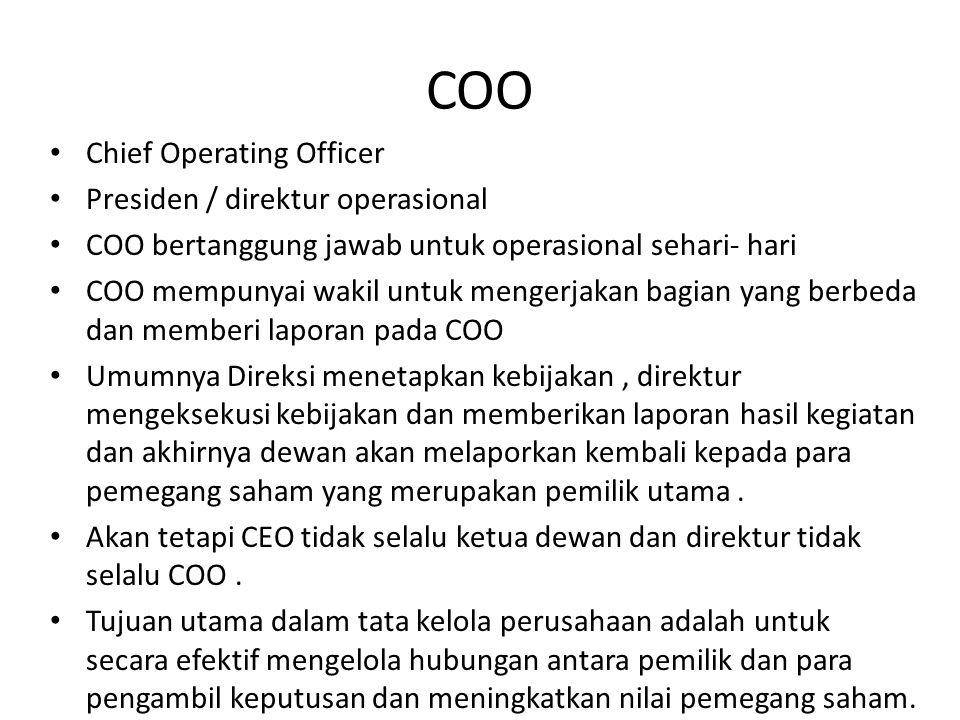 COO Chief Operating Officer Presiden / direktur operasional COO bertanggung jawab untuk operasional sehari- hari COO mempunyai wakil untuk mengerjakan