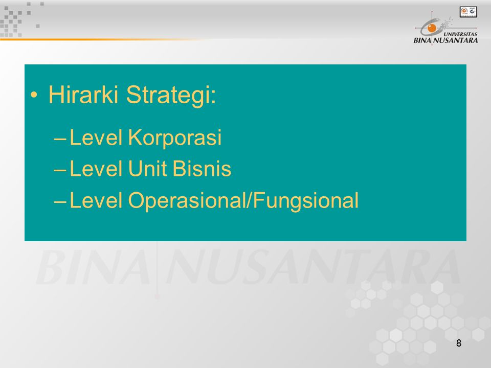 8 Hirarki Strategi: –Level Korporasi –Level Unit Bisnis –Level Operasional/Fungsional