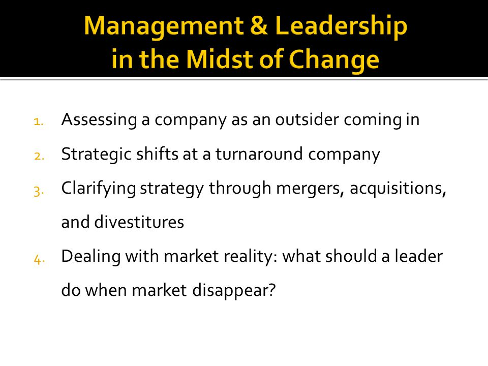 1. Assessing a company as an outsider coming in 2. Strategic shifts at a turnaround company 3. Clarifying strategy through mergers, acquisitions, and