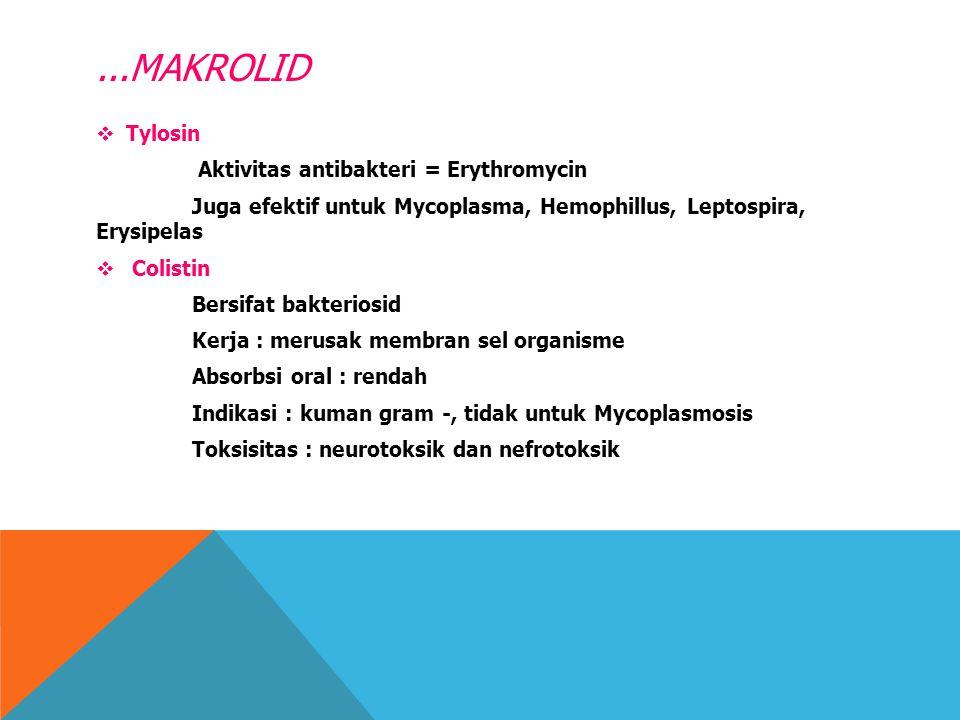 ...MAKROLID  Tylosin Aktivitas antibakteri = Erythromycin Juga efektif untuk Mycoplasma, Hemophillus, Leptospira, Erysipelas  Colistin Bersifat bakt