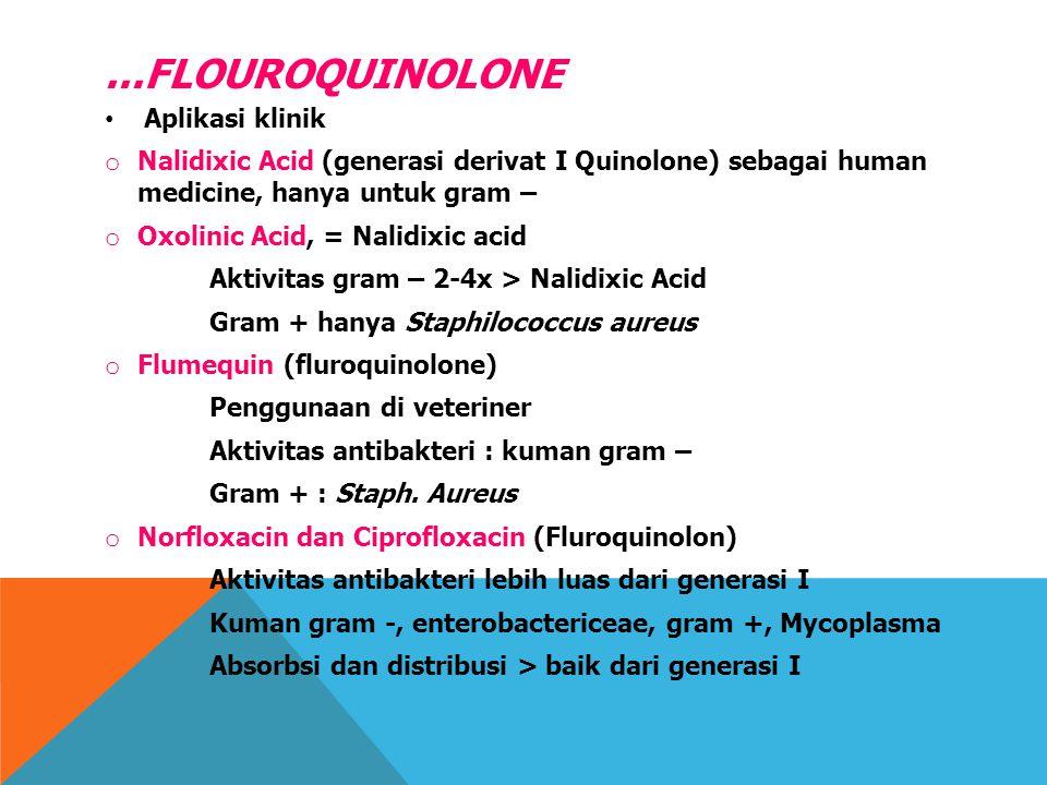 ...FLOUROQUINOLONE Aplikasi klinik o Nalidixic Acid (generasi derivat I Quinolone) sebagai human medicine, hanya untuk gram – o Oxolinic Acid, = Nalid