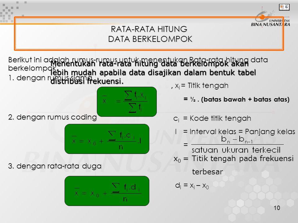 10 RATA-RATA HITUNG DATA BERKELOMPOK Berikut ini adalah rumus-rumus untuk menentukan Rata-rata hitung data berkelompok. 1. dengan rumus sigma 2. denga