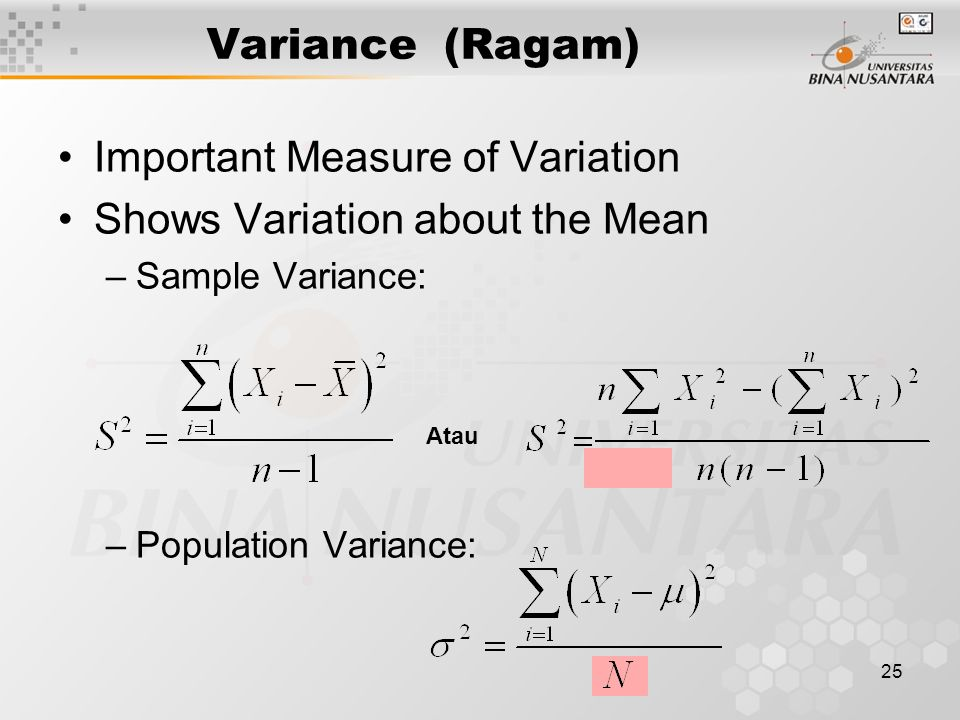 25 Important Measure of Variation Shows Variation about the Mean –Sample Variance: –Population Variance: Variance (Ragam) Atau