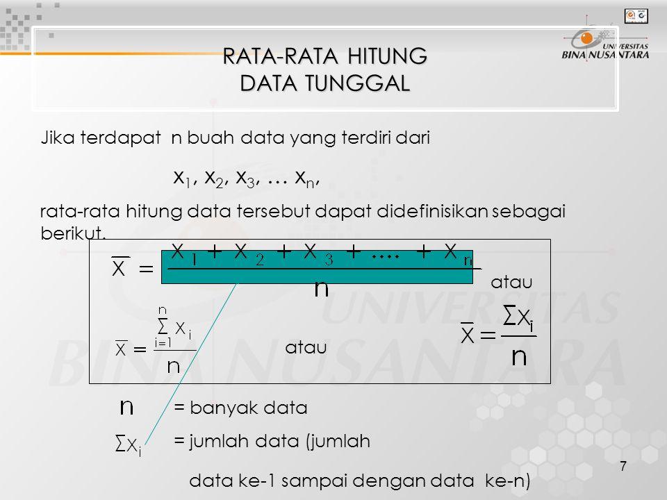 7 RATA-RATA HITUNG DATA TUNGGAL = banyak data = jumlah data (jumlah data ke-1 sampai dengan data ke-n) Jika terdapat n buah data yang terdiri dari x 1