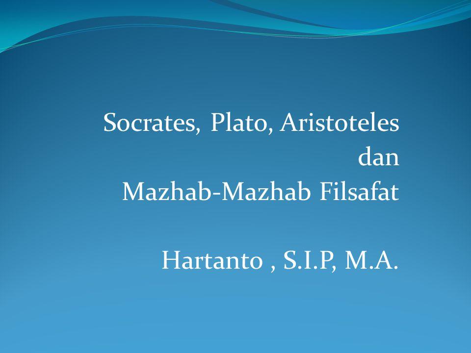 Socrates, Plato, Aristoteles dan Mazhab-Mazhab Filsafat Hartanto, S.I.P, M.A.