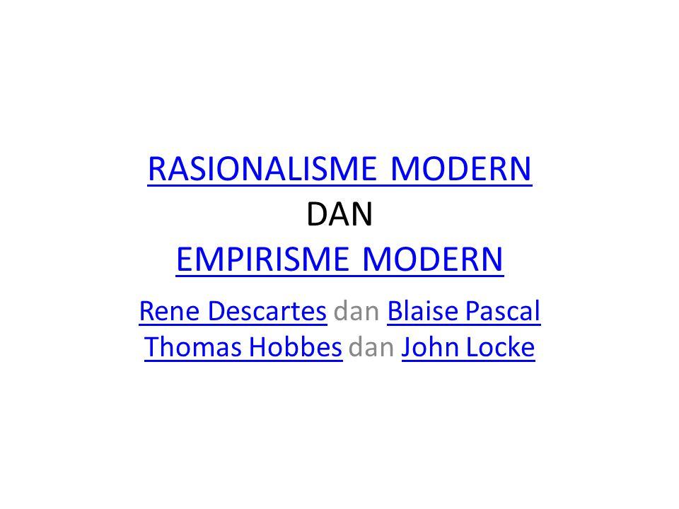 RASIONALISME MODERN RASIONALISME MODERN DAN EMPIRISME MODERN EMPIRISME MODERN Rene DescartesRene Descartes dan Blaise Pascal Thomas Hobbes dan John Lo