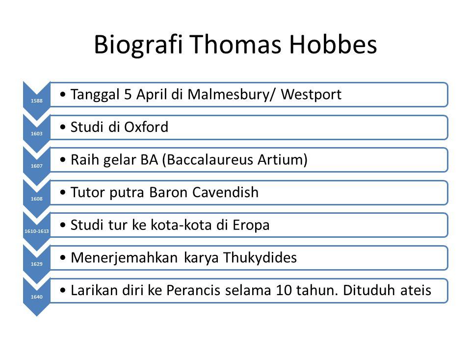 Biografi Thomas Hobbes 1588 Tanggal 5 April di Malmesbury/ Westport 1603 Studi di Oxford 1607 Raih gelar BA (Baccalaureus Artium) 1608 Tutor putra Bar