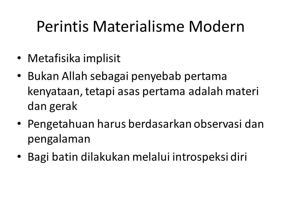 Perintis Materialisme Modern Metafisika implisit Bukan Allah sebagai penyebab pertama kenyataan, tetapi asas pertama adalah materi dan gerak Pengetahu