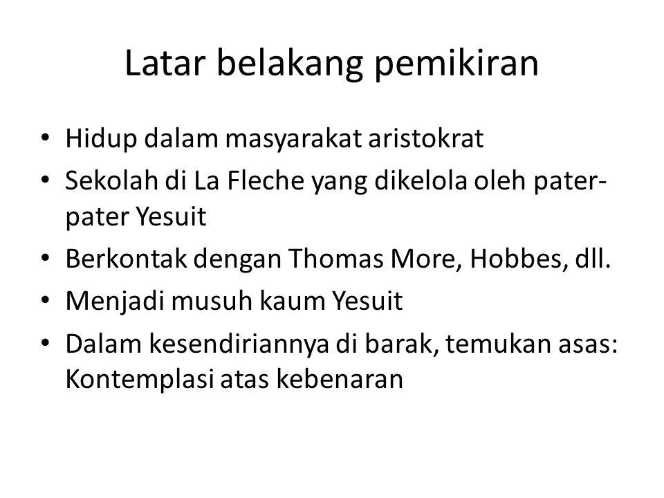 Latar belakang pemikiran Hidup dalam masyarakat aristokrat Sekolah di La Fleche yang dikelola oleh pater- pater Yesuit Berkontak dengan Thomas More, H