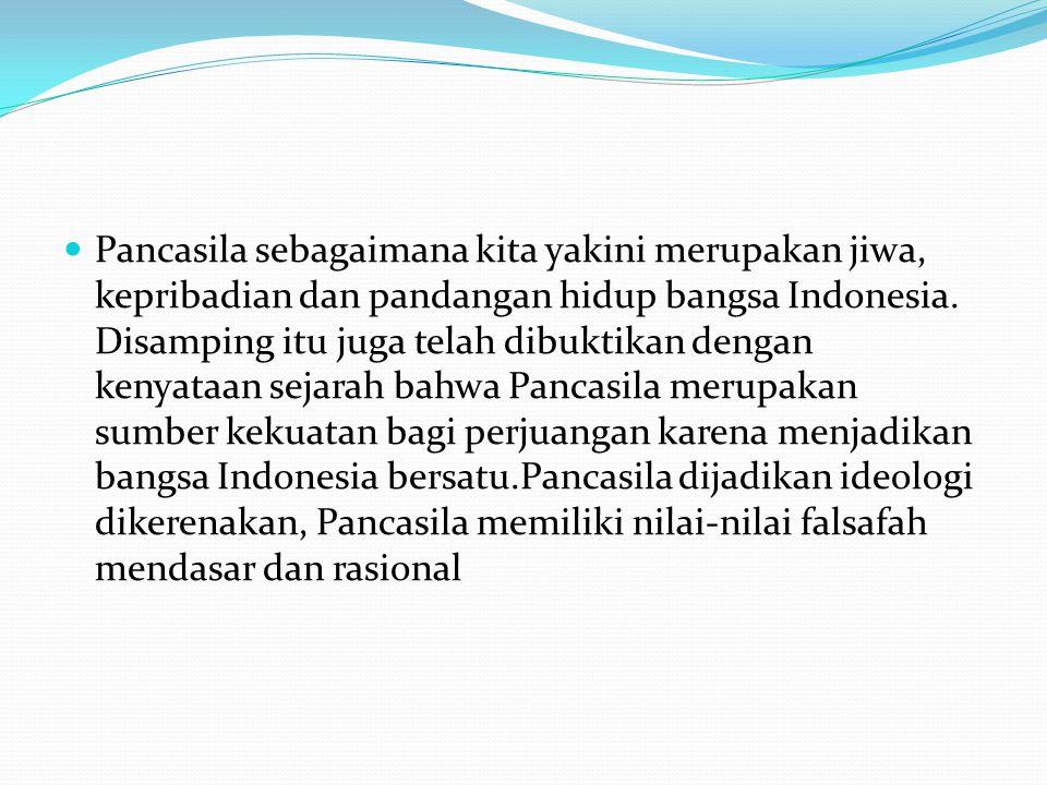 Pancasila sebagaimana kita yakini merupakan jiwa, kepribadian dan pandangan hidup bangsa Indonesia.