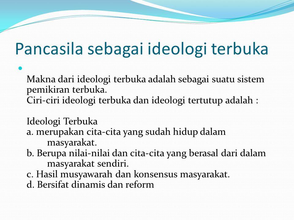 Pancasila sebagai ideologi terbuka Makna dari ideologi terbuka adalah sebagai suatu sistem pemikiran terbuka.