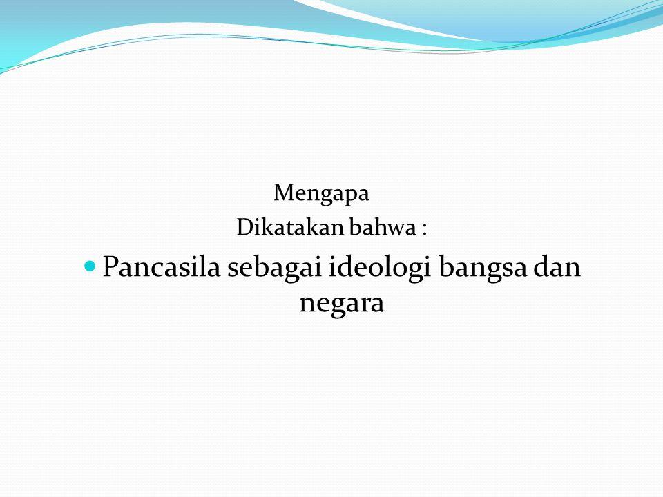 Mengapa Dikatakan bahwa : Pancasila sebagai ideologi bangsa dan negara