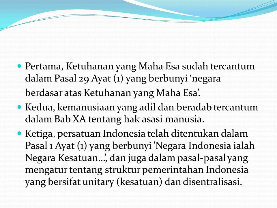 Pertama, Ketuhanan yang Maha Esa sudah tercantum dalam Pasal 29 Ayat (1) yang berbunyi 'negara berdasar atas Ketuhanan yang Maha Esa'.