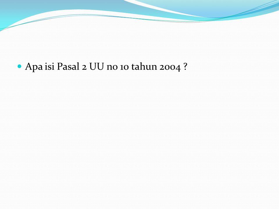 Apa isi Pasal 2 UU no 10 tahun 2004 ?