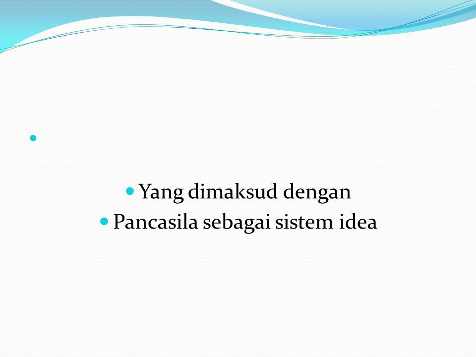 Yang dimaksud dengan Pancasila sebagai sistem idea