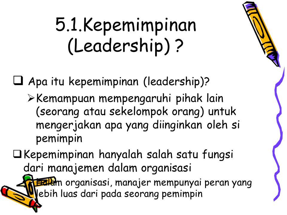 5.1.Kepemimpinan (Leadership) . Apa itu kepemimpinan (leadership).