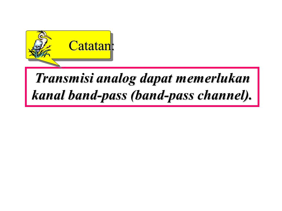 Transmisi analog dapat memerlukan kanal band-pass (band-pass channel). Catatan: