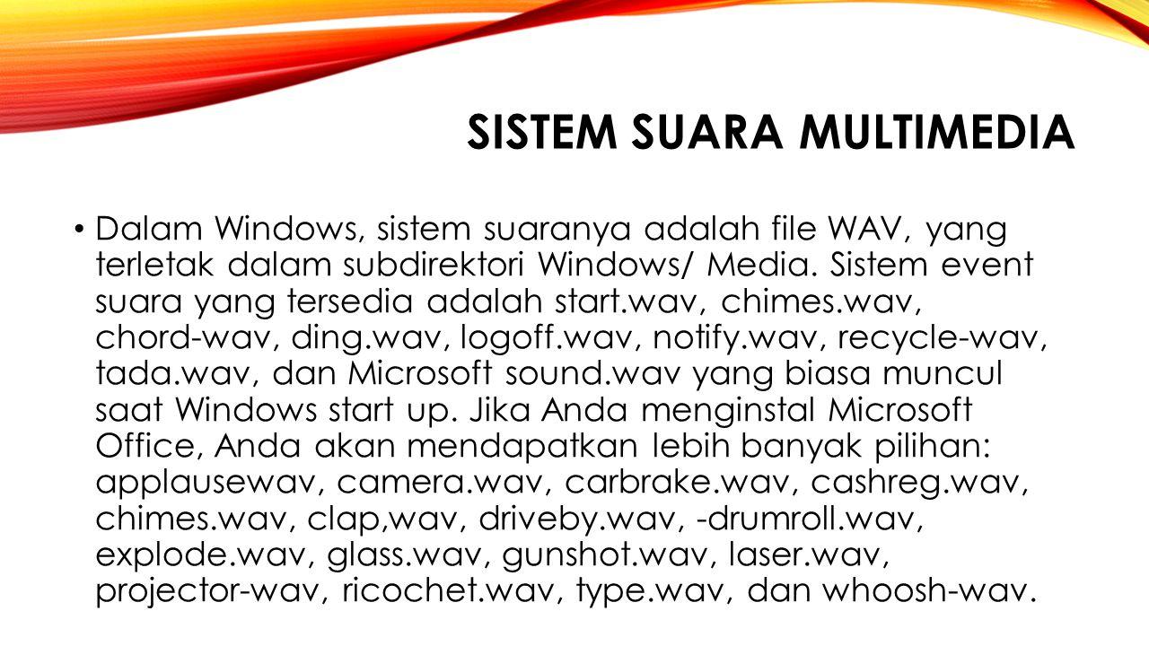 SISTEM SUARA MULTIMEDIA Dalam Windows, sistem suaranya adalah file WAV, yang terletak dalam subdirektori Windows/ Media. Sistem event suara yang terse