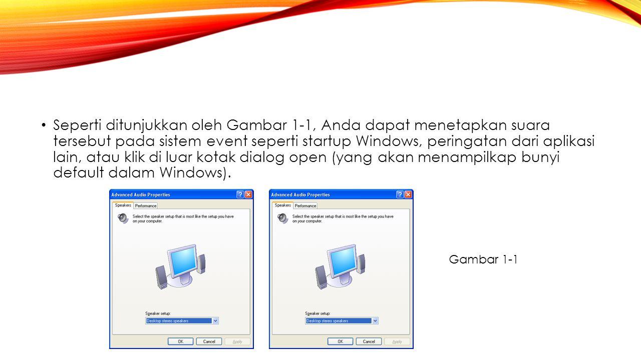 Seperti ditunjukkan oleh Gambar 1 ‑ 1, Anda dapat menetapkan suara tersebut pada sistem event seperti startup Windows, peringatan dari aplikasi lain,