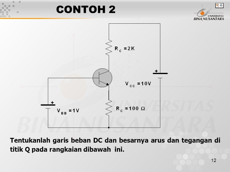 12 CONTOH 2 Tentukanlah garis beban DC dan besarnya arus dan tegangan di titik Q pada rangkaian dibawah ini.