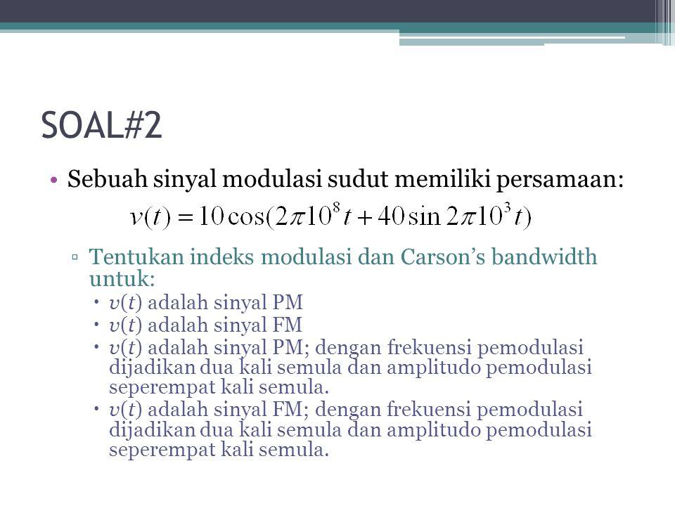 SOAL#2 Sebuah sinyal modulasi sudut memiliki persamaan: ▫Tentukan indeks modulasi dan Carson's bandwidth untuk:  v(t) adalah sinyal PM  v(t) adalah