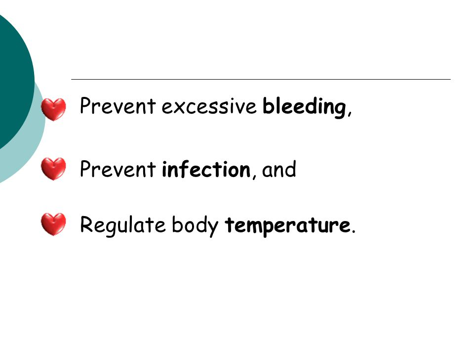 Prevent excessive bleeding, Prevent infection, and Regulate body temperature.
