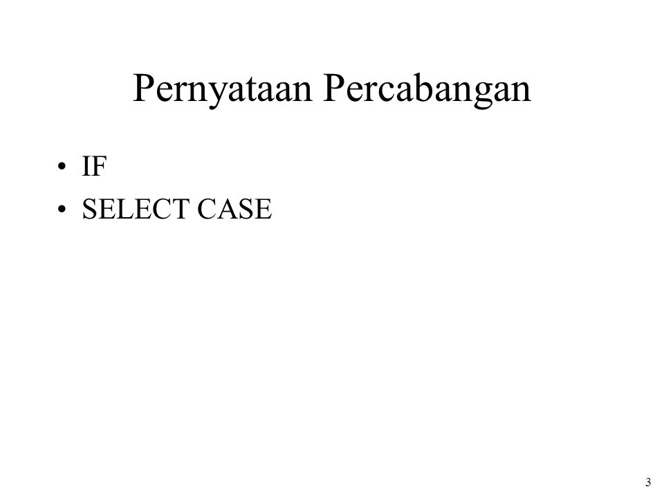 14 SELECT CASE SELECT CASE ungkapan CASE DaftarUngkapan1 [BlokPernyataan1] [CASE DaftarUngkapan2 [BlokPernyataan2]]… [CASE DaftarUngkapanM [BlokPernyataanM]] [CASE ELSE [BlokPernyataanN]] END SELECT