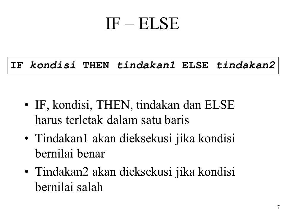 7 IF – ELSE IF, kondisi, THEN, tindakan dan ELSE harus terletak dalam satu baris Tindakan1 akan dieksekusi jika kondisi bernilai benar Tindakan2 akan