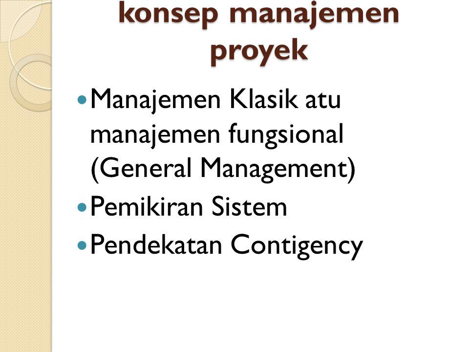 konsep manajemen proyek Manajemen Klasik atu manajemen fungsional (General Management) Pemikiran Sistem Pendekatan Contigency
