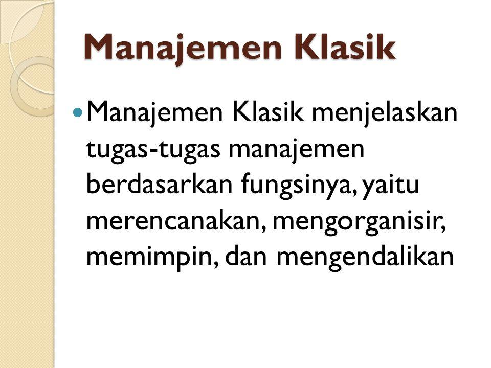 Manajemen Klasik Manajemen Klasik menjelaskan tugas-tugas manajemen berdasarkan fungsinya, yaitu merencanakan, mengorganisir, memimpin, dan mengendali