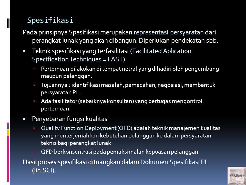Spesifikasi Pada prinsipnya Spesifikasi merupakan representasi persyaratan dari perangkat lunak yang akan dibangun.