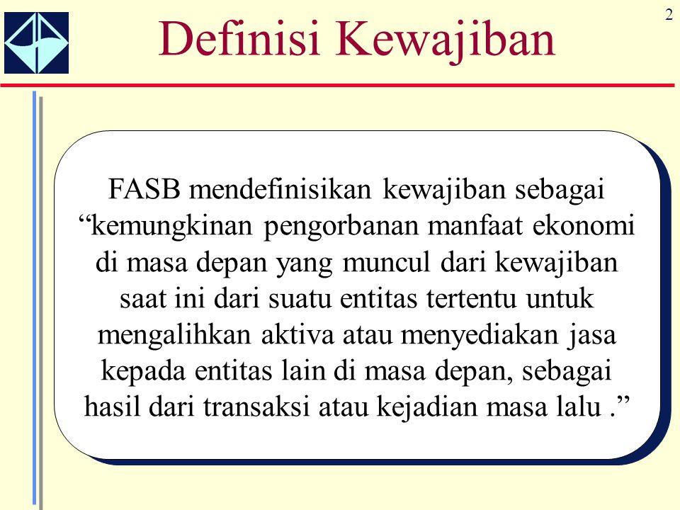 """2 Definisi Kewajiban FASB mendefinisikan kewajiban sebagai """"kemungkinan pengorbanan manfaat ekonomi di masa depan yang muncul dari kewajiban saat ini"""