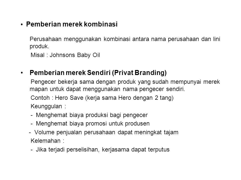 Pemberian merek kombinasi Perusahaan menggunakan kombinasi antara nama perusahaan dan lini produk. Misal : Johnsons Baby Oil Pemberian merek Sendiri (