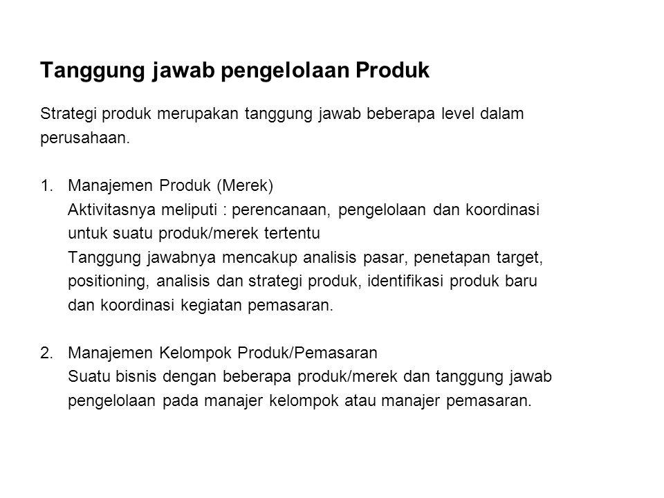Tanggung jawab pengelolaan Produk Strategi produk merupakan tanggung jawab beberapa level dalam perusahaan. 1. Manajemen Produk (Merek) Aktivitasnya m