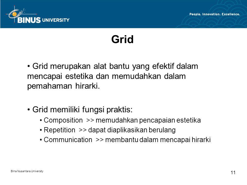 Bina Nusantara University 11 Grid Grid merupakan alat bantu yang efektif dalam mencapai estetika dan memudahkan dalam pemahaman hirarki. Grid memiliki