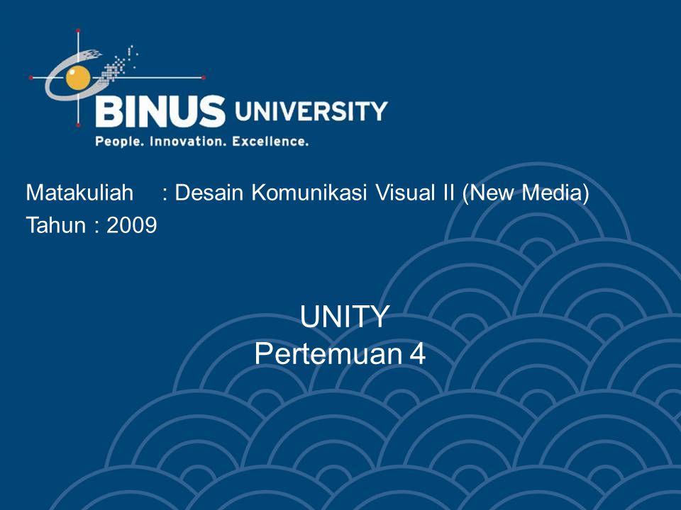 UNITY Pertemuan 4 Matakuliah: Desain Komunikasi Visual II (New Media) Tahun : 2009