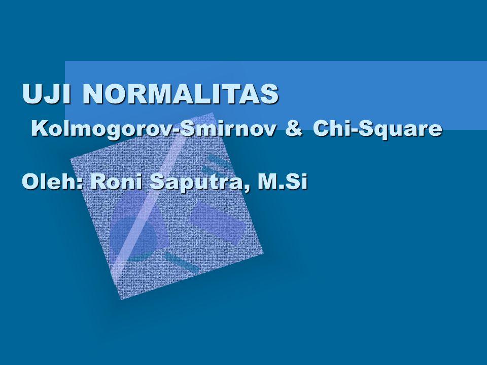 UJI NORMALITAS Kolmogorov-Smirnov & Chi-Square Oleh: Roni Saputra, M.Si