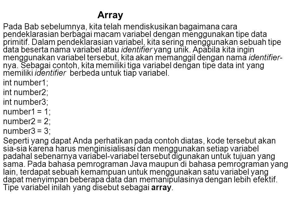 Array adalah sebuah variabel/sebuah lokasi tertentu yang memiliki satu nama sebagai identifier, namun identifier ini dapat menyimpan lebih dari sebuah nilai.