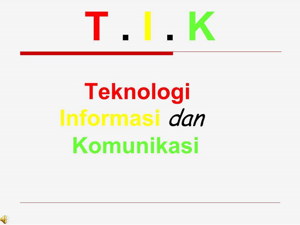 Teknologi Informasi dan Komunikasi T. I. K