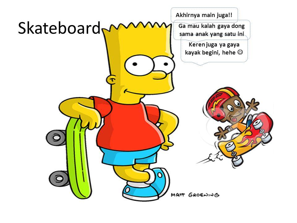 Skateboard Akhirnya main juga!.