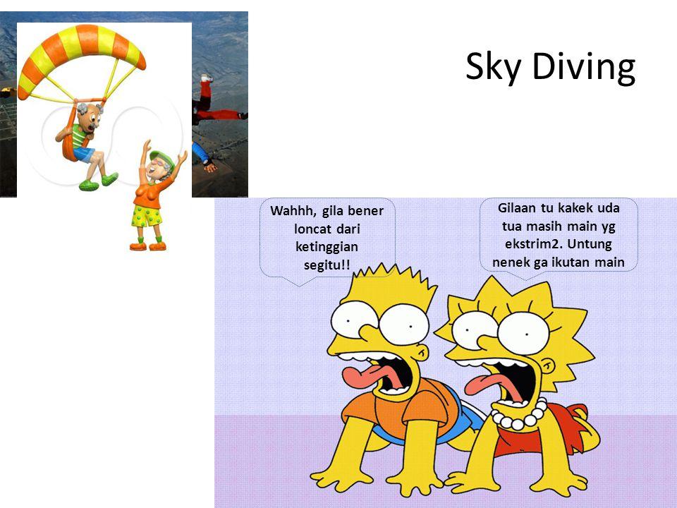 Sky Diving Wahhh, gila bener loncat dari ketinggian segitu!.