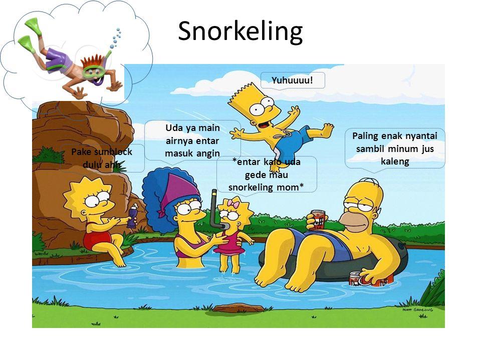 Snorkeling Pake sunblock dulu ahh Uda ya main airnya entar masuk angin *entar kalo uda gede mau snorkeling mom* Yuhuuuu.